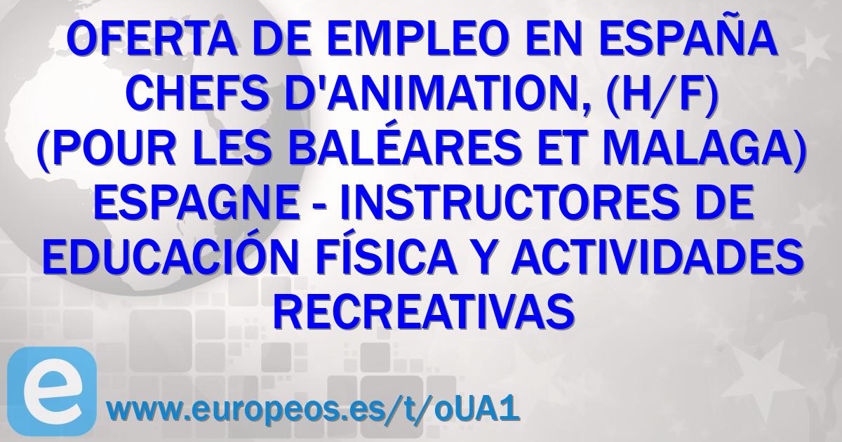 Oferta de empleo chefs d 39 animation h f pour les - Ofertas de trabajo en madrid ...