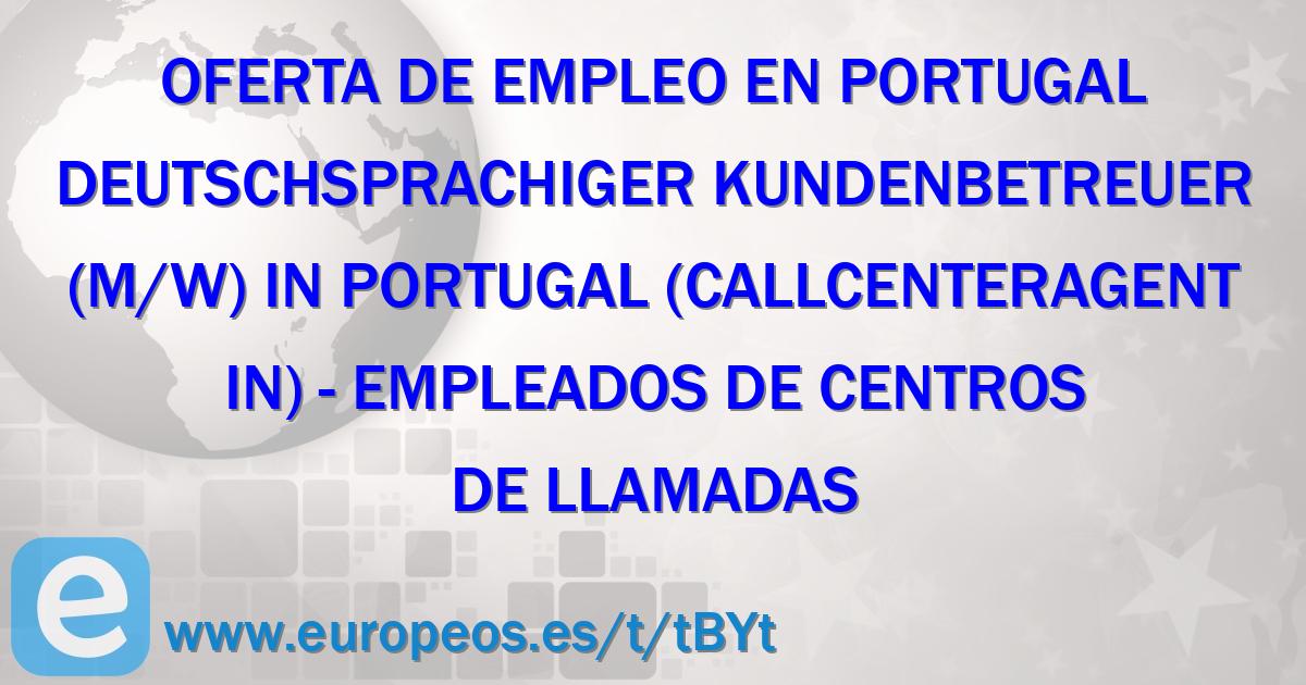 Deutschsprachiger Kundenbetreuer (m/w) in Portugal (Callcenteragent/in)