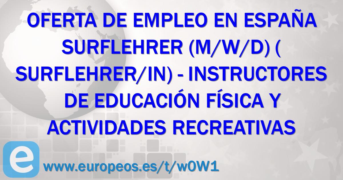 Europeos.es - Oferta de empleo: Surflehrer (m/w/d) (surflehrer/in). Empleo en España. Stellenangebotsbeschreibung: Verstärke uns im Wasser als Surflehrer (m/w/d) Beginn ab März oder Mai 2020 Meeresluft,......